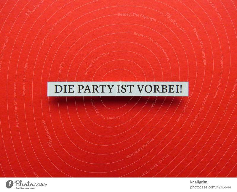 Die Party ist vorbei! beenden Ende Ernsthaftigkeit die Party ist vorbei Schluß mit lustig aufhören Partykiller seriös Schluss Erwartung Gefühle Buchstaben Wort