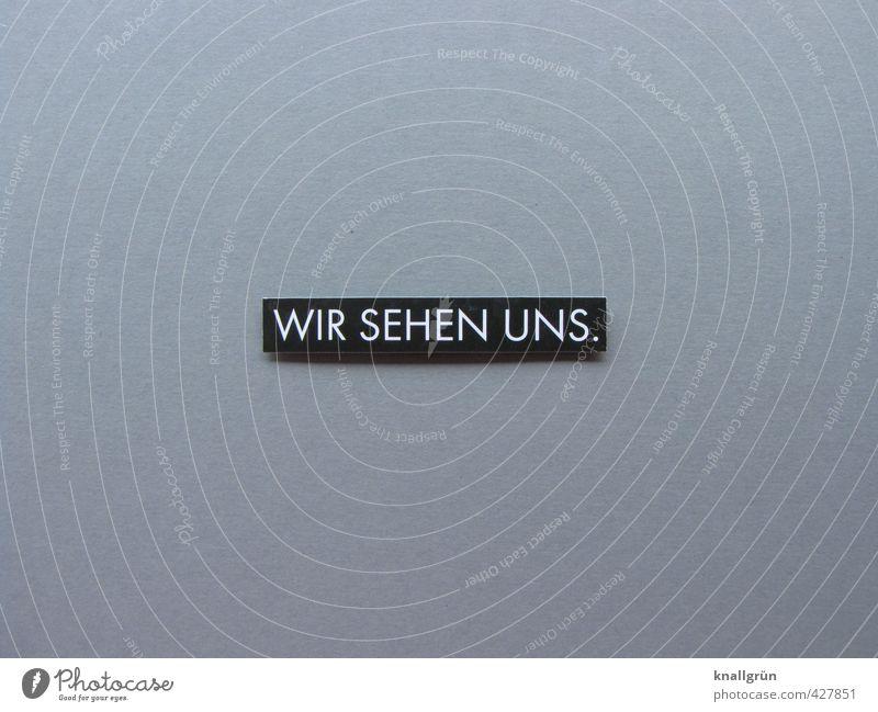WIR SEHEN UNS. Schriftzeichen Schilder & Markierungen Hinweisschild Warnschild Kommunizieren eckig grau schwarz weiß Gefühle Freude Vorfreude Begeisterung