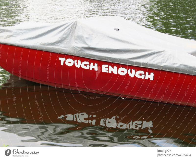 Tough enough stark hart Coolness standfest Englisch Boot Name Bootsname Reflexion & Spiegelung Wasser Abdeckplane Persenning rot Gewässer Wellengang grau dunkel