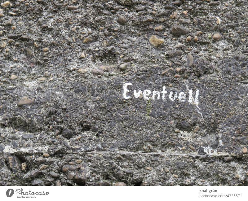 Eventuell eventuell Graffiti Mauer Wand Außenaufnahme Schriftzeichen Buchstaben Wandmalereien Subkultur Text Wort Typographie Kreativität Satz Menschenleer