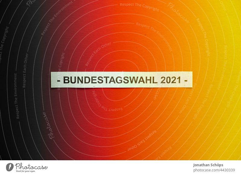 Bundestagswahl 2021 Deutschland Flagge schwarz rot gold Bundesfarben Demokratie Klimawahl Papier Pappe Parlament Politik Schicksalswahl Schrift Typografie Wahl
