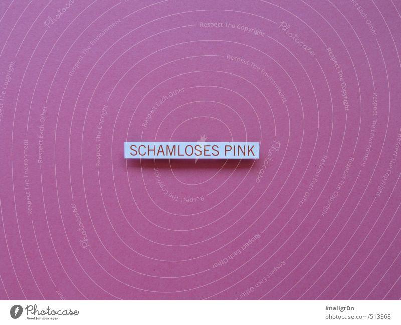 SCHAMLOSES PINK Schriftzeichen Schilder & Markierungen Kommunizieren eckig Fröhlichkeit rosa Gefühle Stimmung Freude Scham Farbe Kreativität Moral schamlos