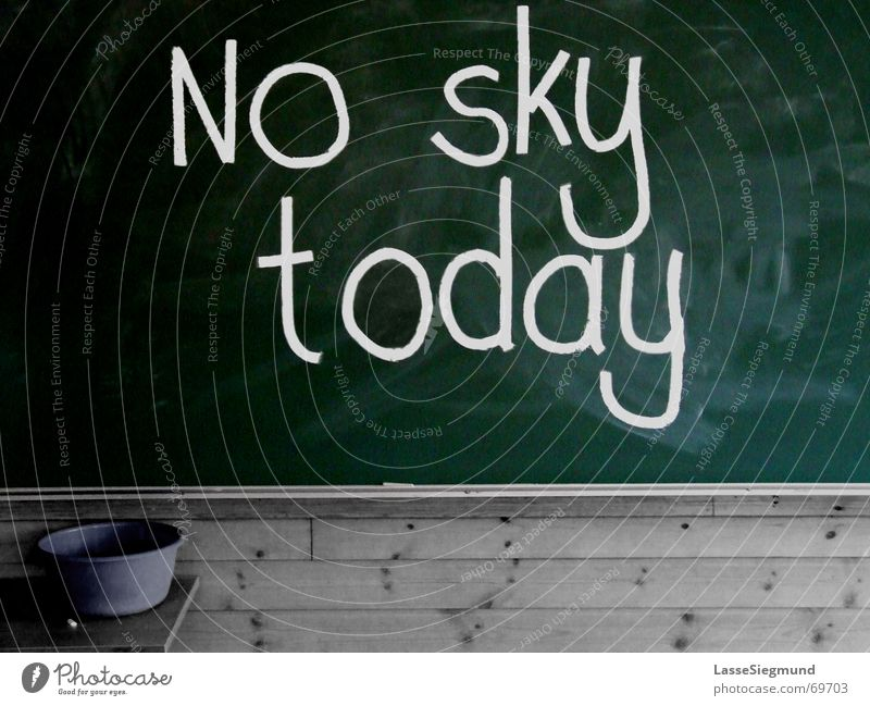 No sky today grün Winter Wolken Herbst grau Schule Traurigkeit Regen Wetter Schilder & Markierungen Trauer trist Schriftzeichen Kreide