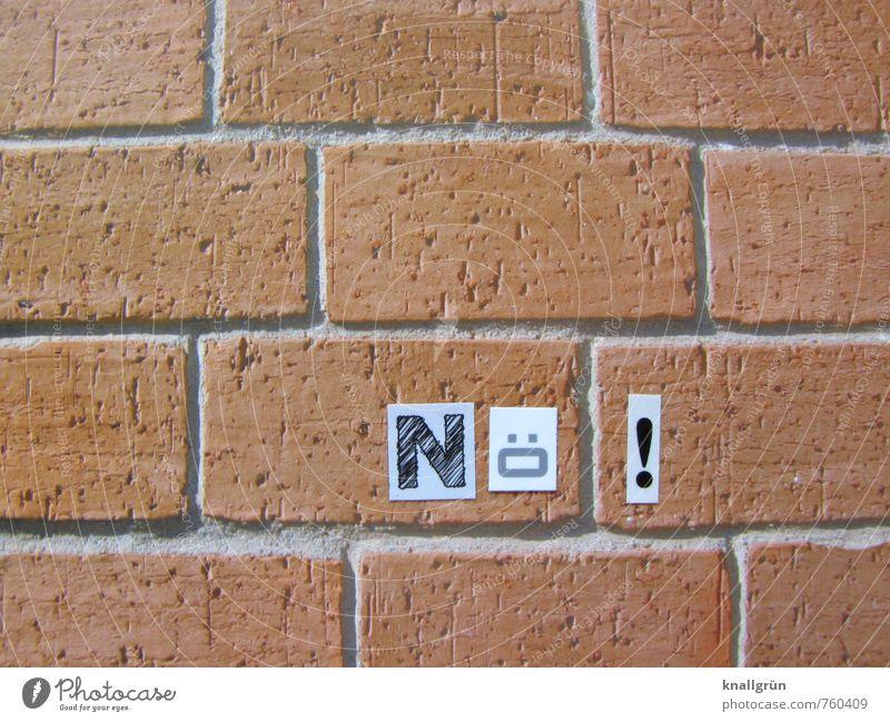 Nö ! Stadt weiß schwarz Wand Gefühle Mauer braun Stimmung Schriftzeichen Kommunizieren Coolness Zeichen Backstein eckig Willensstärke rebellisch
