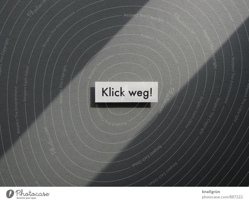 Klick weg! Schriftzeichen Schilder & Markierungen Kommunizieren eckig Gefühle Verantwortung Beratung Entschlossenheit Inspiration Kontrolle Netzwerk Schutz