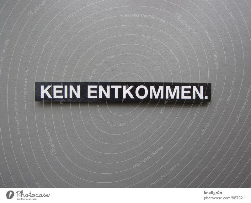 KEIN ENTKOMMEN. Schriftzeichen Schilder & Markierungen Kommunizieren dunkel eckig Gefühle Angst Todesangst gefährlich Stress Verzweiflung Endzeitstimmung Sorge