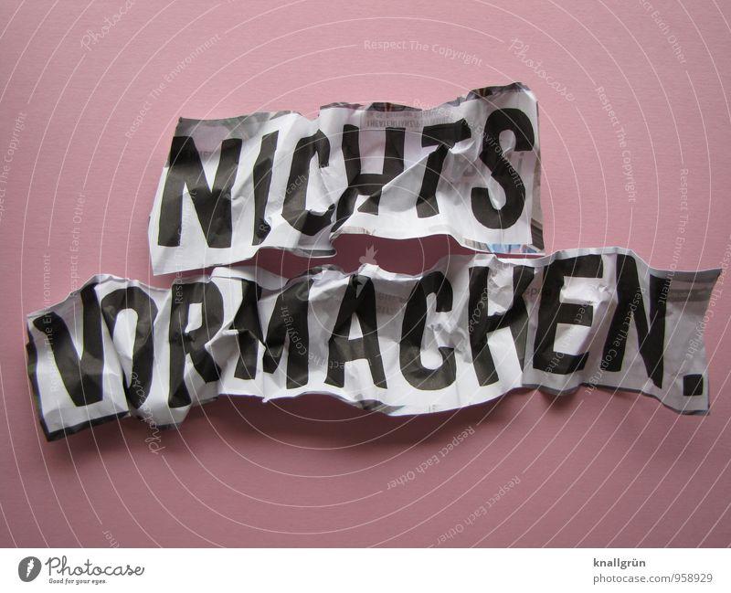 NICHTS VORMACHEN. weiß schwarz Gefühle rosa Kraft Schilder & Markierungen Schriftzeichen Perspektive Beginn Kommunizieren Wandel & Veränderung Glaube Mut eckig