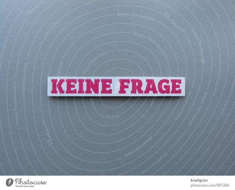 KEINE FRAGE Schriftzeichen Schilder & Markierungen Kommunizieren eckig einfach grau rosa weiß Gefühle Zufriedenheit klug Farbfoto Studioaufnahme Menschenleer