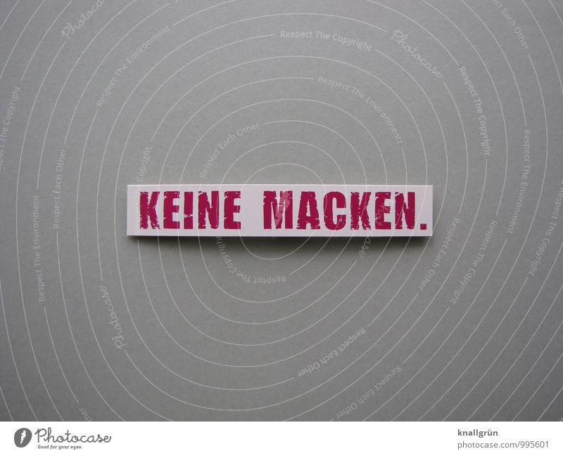 KEINE MACKEN. Zeichen Schriftzeichen Schilder & Markierungen Kommunizieren eckig grau rot weiß Gefühle selbstbewußt entdecken Erfahrung Qualität perfekt Tick