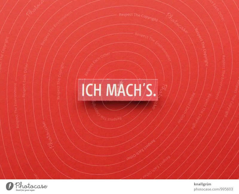 ICH MACH'S. Farbe weiß rot Freude Gefühle Kraft Zufriedenheit Schilder & Markierungen Energie Schriftzeichen Beginn Kommunizieren einzigartig Zeichen planen Mut