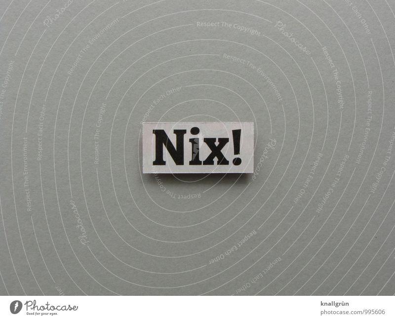 Nix! Zeichen Schriftzeichen Schilder & Markierungen Kommunizieren Armut grau schwarz weiß Gefühle leer Farbfoto Gedeckte Farben Studioaufnahme Menschenleer