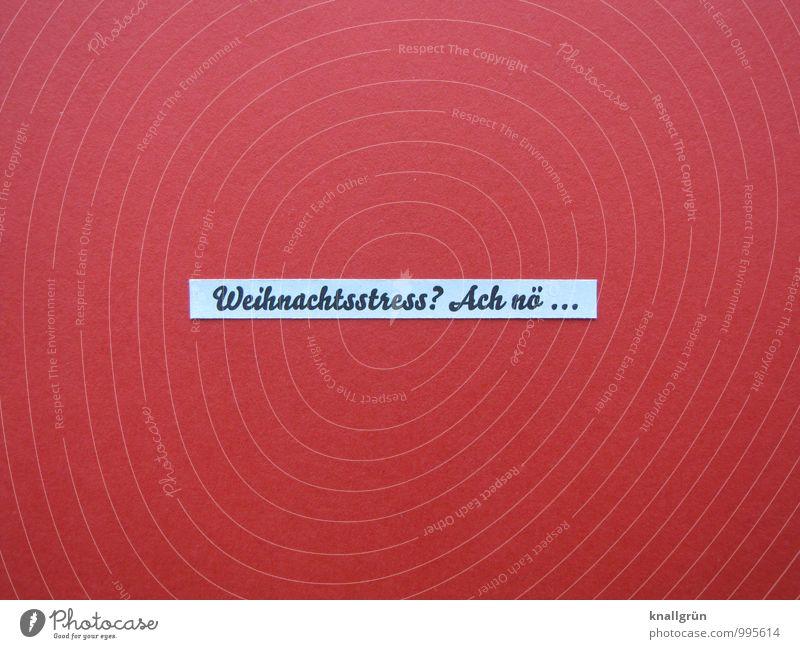 ohne Stress... Weihnachten & Advent weiß Erholung rot ruhig Freude schwarz Gefühle Stimmung Zufriedenheit Schilder & Markierungen Schriftzeichen Kommunizieren Zeichen Gelassenheit Tradition